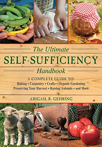 The Ultimate Self-Sufficiency Handbook: A Complete Guide to Baking, Crafts, Gardening, Preserving Your Harvest, Raising Animals, and More (Self-Sufficiency Series)
