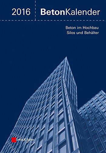Beton-Kalender 2016: Schwerpunkte: Beton im Hochbau, Silos und Behälter (Beton-Kalender (VCH) *)