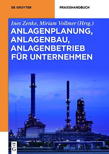 Anlagenplanung, Anlagenbau, Anlagenbetrieb für Unternehmen (De Gruyter Praxishandbuch)