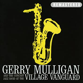 Gerry Mulligan and the Concert Jazz Band At the Village Vanguard (Remastered)