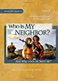 Who Is My Neighbor? (And Why Does He Need Me?) Volume 3