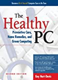 The Healthy PC: Preventive Care, Home Remedies, and Green Computing, 2nd Edition (English ...