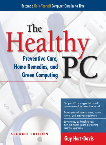 The Healthy PC: Preventive Care, Home Remedies, and Green Computing, 2nd Edition (English Edition)