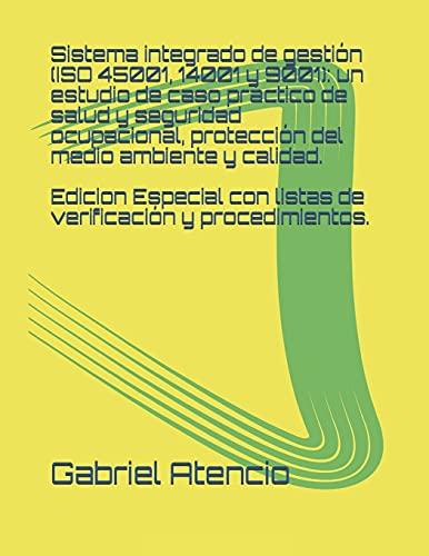 Sistema integrado de gestión (ISO 45001, 14001 y 9001): un estudio de caso práctico de salud y seguridad ocupacional, protección del medio ambiente y ... y Manual del sistema integrado de gestión