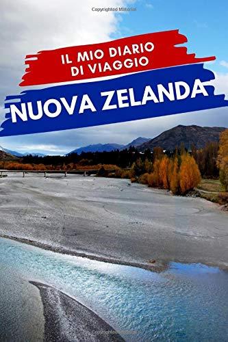 Il mio diario di viaggio NUOVA ZELANDA: Diario di Viaggio Creativo, Pianificatore di itinerari e bilancio, Diario di Attività di Viaggio e Bloc notes ... per le vacanze in Nuova Zelanda