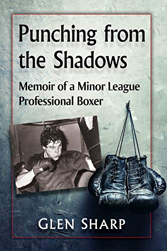 Punching from the Shadows: Memoir of a Minor League Professional Boxer (English Edition)