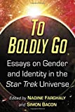To Boldly Go: Essays on Gender and Identity in the Star Trek Universe