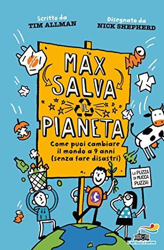 Max salva il pianeta. Come puoi cambiare il mondo a 9 anni (senza fare disastri)