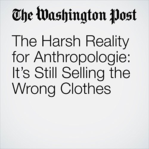The Harsh Reality for Anthropologie: It's Still Selling the Wrong Clothes copertina
