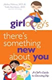 Girlology's There's Something New About You: A Girl's Guide to Growing Up - Melisa, M.D. Holmes