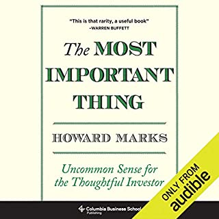 The Most Important Thing     Uncommon Sense for The Thoughtful Investor              Written by:                                                                                                                                 Howard Marks                               Narrated by:                                                                                                                                 John FitzGibbon                      Length: 7 hrs and 9 mins     18 ratings     Overall 4.8