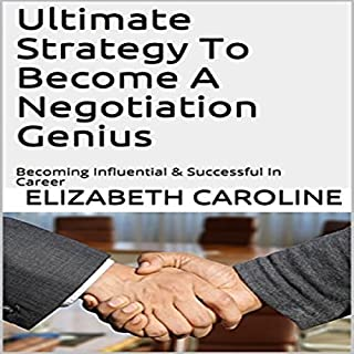 Ultimate Strategy to Become a Negotiation Genius     Becoming Influential & Successful in Career              By:                                                                                                                                 Elizabeth Caroline                               Narrated by:                                                                                                                                 Sri Gordon                      Length: 1 hr and 1 min     19 ratings     Overall 4.7