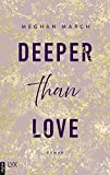 Deeper than Love (Richer-than-Sin-Reihe 2) von Meghan March