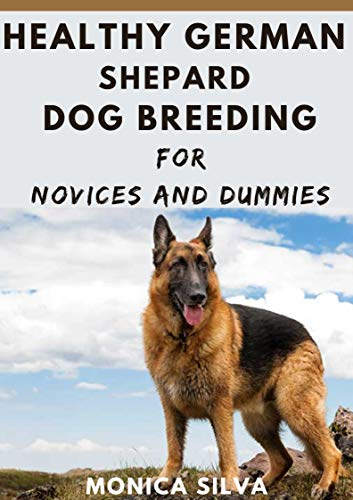 Healthy German Shepard Dog Breeding for Novices and dummies (English Edition)
