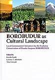 BOROBUDUR as Cultural Landscape: Local Communities' Initiatives for the Evolutive Conservation of Pusaka Saujana BOROBUDUR