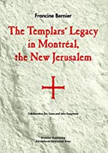 The Templars' Legacy in Montreal, the New Jerusalem