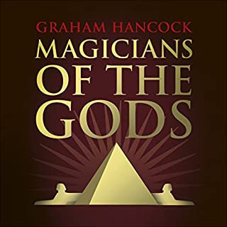 Magicians of the Gods     The Forgotten Wisdom of Earth's Lost Civilisation – the sequel to Fingerprints of the Gods              By:                                                                                                                                 Graham Hancock                               Narrated by:                                                                                                                                 Graham Hancock                      Length: 14 hrs and 54 mins     789 ratings     Overall 4.6