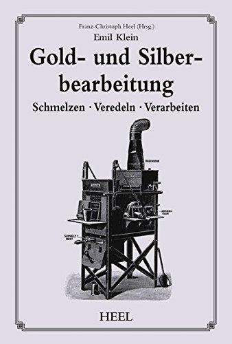 Gold- und Silberbearbeitung: Schmelzen · Veredeln · Verarbeiten