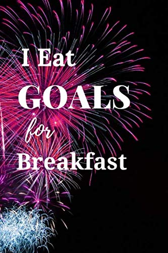 I eat Goals for Breakfast: :Motivational, Unique Notebook, Journal,110 pages 6x9: Perfect Gift (Cool Notebook )