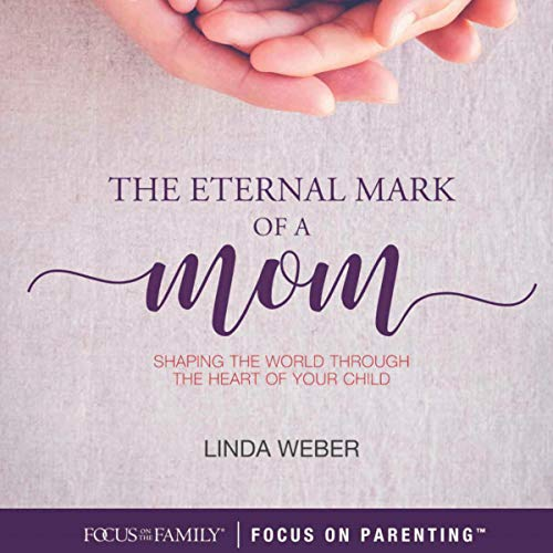 The Eternal Mark of a Mom: Shaping the World Through the Heart of a Child cover art