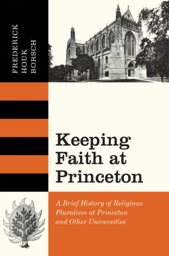 Keeping Faith at Princeton: A Brief History of Religious Pluralism at Princeton and Other Universities