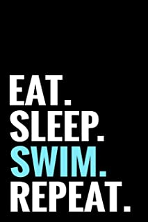 Eat. Sleep. Swim. Repeat.: Swimming Log Book | Keep Track of Your Trainings & Personal Records | 136 pages (6