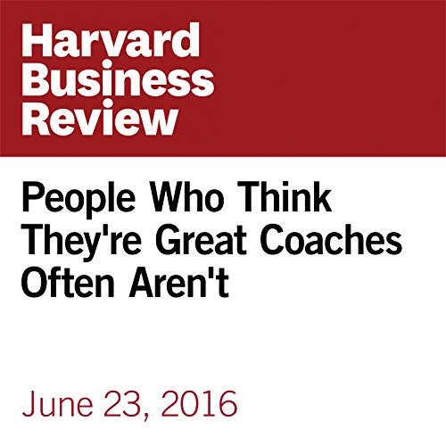 People Who Think They're Great Coaches Often Aren't audiobook cover art