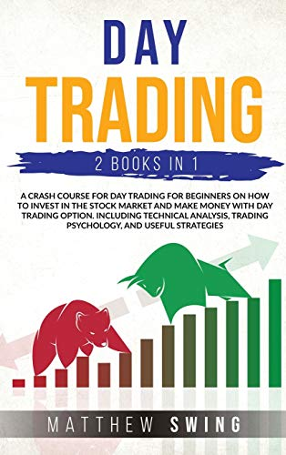 DAY TRADING TWO BOOKS IN ONE: A CRASH COURSE FOR DAY TRADING FOR BEGINNERS ON HOW TO INVEST IN THE STOCK MARKET AND MAKE MONEY WITH DAY TRADING ... TRADING PSYCHOLOGY, AND USEFUL STRATEGIES.