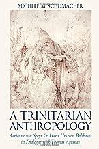 A Trinitarian Anthropology: Adrienne von Speyr and Hans Urs von Balthasar in Dialogue with Thomas Aquinas