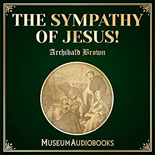 The Sympathy of Jesus!                   Written by:                                                                                                                                 Archibald G. Brown                               Narrated by:                                                                                                                                 Jared Cram                      Length: 26 mins     Not rated yet     Overall 0.0