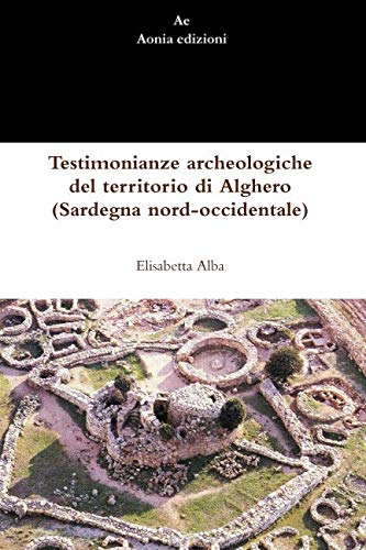 Testimonianze archeologiche del territorio di Alghero (Sardegna nord-occidentale)