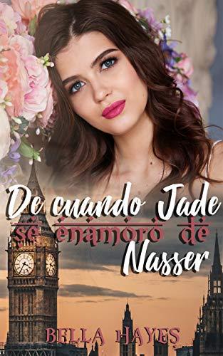De Cuando Jade Se Enamoró de Nasser de Bella Hayes