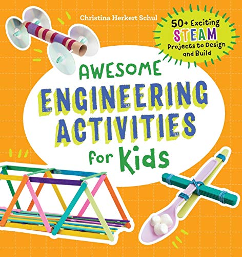 Awesome Engineering Activities for Kids: 50+ Exciting STEAM Projects to Design and Build (Awesome STEAM Activities for Kids)