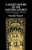 A Short History of the Western Liturgy: An Account and Some Reflections