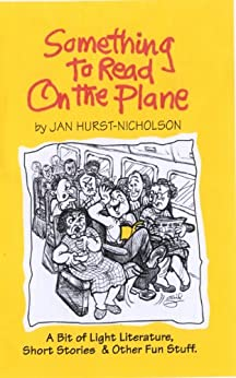 Something to Read on the Plane: A bit of Light Literature, Short Stories & Other Fun Stuff by [Jan Hurst-Nicholson]