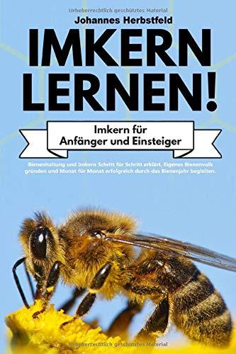 IMKERN LERNEN! Imkern für Anfänger und Einsteiger: Bienenhaltung und Imkern Schritt für Schritt erklärt. Eigenes Bienenvolk gründen und Monat für Monat erfolgreich durch das Bienenjahr begleiten.