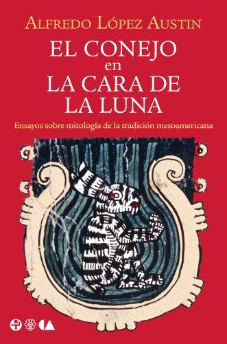 Alfredo López Austin, El conejo en la cara de la luna