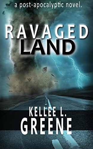 Ravaged Land - A Post-Apocalyptic Novel (The Ravaged Land Series Book 1) by [Kellee L. Greene]