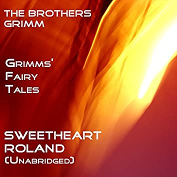 Grimms' Fairy Tales, Sweetheart Roland, Unabridged Story, by The Brothers Grimm