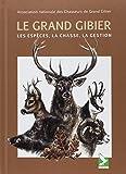 Le grand gibier - Les espèces, la chasse, la gestion - Editions du Gerfaut - 15/12/2011