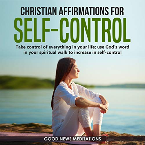 Christian Affirmations for Self-Control Audiobook By Good News Meditations cover art