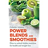 Power Blends and Smoothies: How to unlock hidden nutrition for weight loss and health (English Edition)