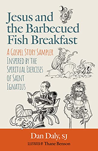 Jesus and the Barbecued Fish Breakfast: A Gospel Story Sampler Inspired by the Spiritual Exercises of Saint Ignatius