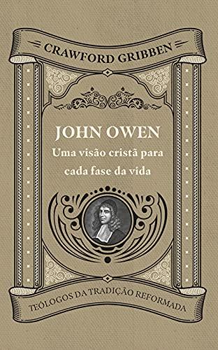 John Owen - Uma visão cristã para cada fase da vida