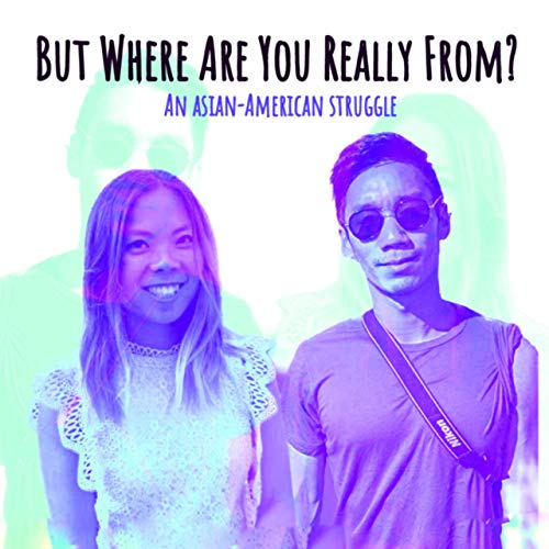 But Where Are You Really From?: An Asian-American Struggle Podcast By Angela Lin and Jesse Lin cover art