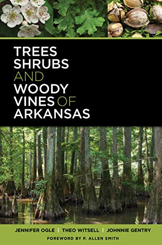 Compare Textbook Prices for Trees, Shrubs, and Woody Vines of Arkansas 1 Edition ISBN 9780912456003 by Ogle, Jennifer,Witsell, Theo,Gentry, Johnnie,Smith, P. Allen