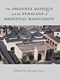 The Phoenix Mosque and the Persians of Medieval Hangzhou (British Institute of Persian Studies) (English Edition)