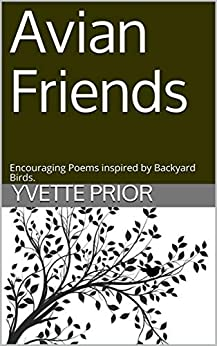Avian Friends: Encouraging Poems inspired by Backyard Birds. by [Yvette Prior]