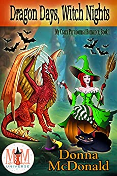 Dragon Days, Witch Nights: Magic and Mayhem Universe (My Crazy Paranormal Romance Book 1) by [Donna McDonald]
