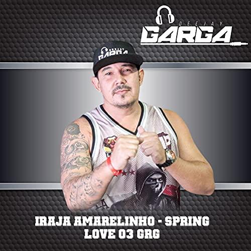 Iraja Amarelinho - Spring Love 03 Grg [Explicit]